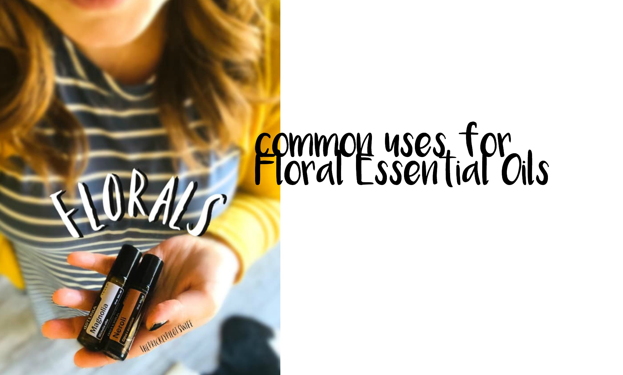 Uses for Floral Essential Oils - The Prickly Pilot's Wife
